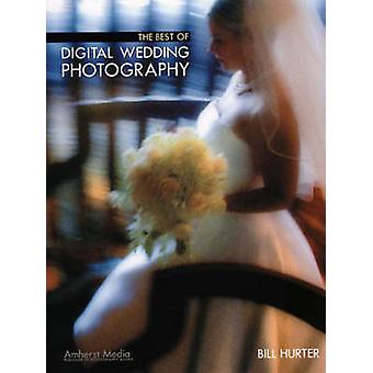 The Best of Digital Wedding Photography by Bill Hurter - 978158428145