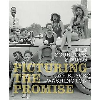 The Scurlock Studio and Black Washington - Picturing the Promise by Pa
