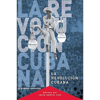La Revolucion Cubana by Julio Garcia Luis - 9781920888084 Book
