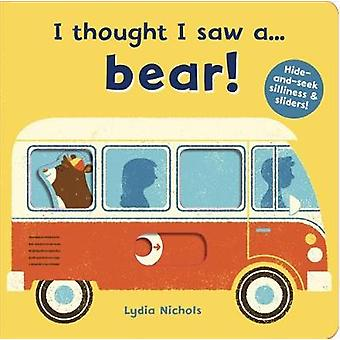 I thought I saw a... bear! by I thought I saw a... bear! - 9781783707