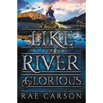 Like a River Glorious by Rae Carson - 9780062242952 Book