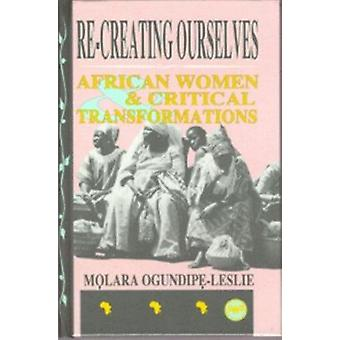 Re-Creating Ourselves - African Women and Critical Transformations by