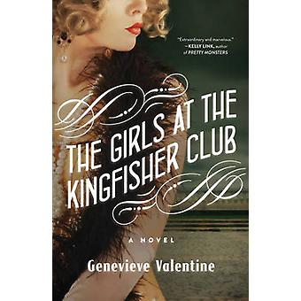 The Girls at the Kingfisher Club - A Novel by Genevieve Valentine - 97