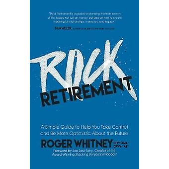Rock Retirement - A Simple Guide to Help You Take Control and Be More