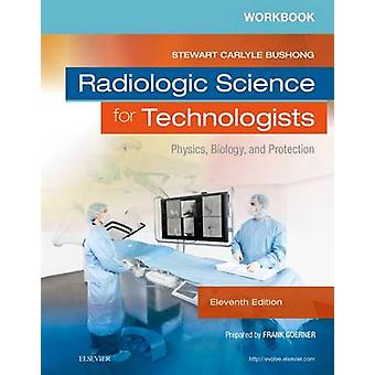 Workbook for Radiologic Science for Technologists by Stewart C Bushong