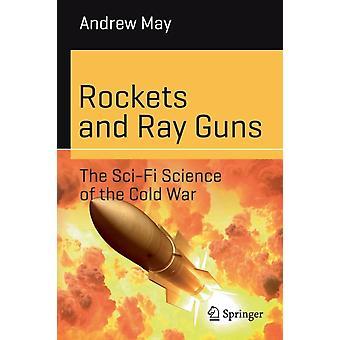 Raketen und Ray Guns Die SciFi-Wissenschaft des Kalten Krieges bis Mai
