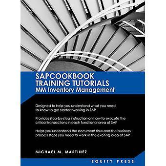 SAP Training Tutorials SAP MM Inventory Management SAPCOOKBOOK Training Tutorials MM Inventory Management SAPCOOKBOOK SAP Training Resource Manuals by Martinez & Michael M.