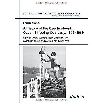 A History of the Czechoslovak Ocean Shipping Company  19481989. How a Small Landlocked Country Ran Maritime Business During the Cold War by Kratka & Lenka
