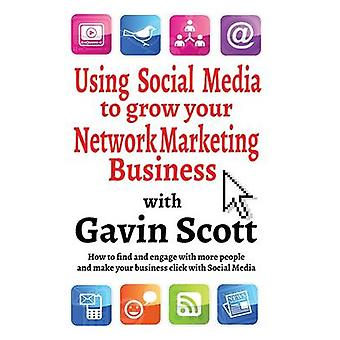 Using Social Media to Grow Your Network Marketing Business by Gavin Scott