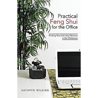 Practical Feng Shui for the Office Finding Your Individual Balance in the Workplace by Wilking & Kathryn