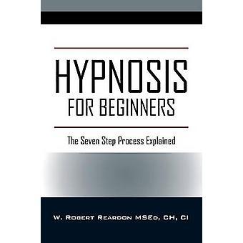 Hipnose para iniciantes O processo de sete passos explicado por Reardon MSEd CH CI & W Robert