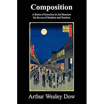 Composition A Series of Exercises in Art Structure for the Use of Students and Teachers by Dow & Arthur Wesley