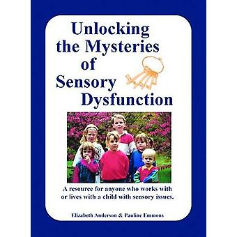 Unlocking the Mysteries of Sensory Dysfunction by Anderson & Elizabeth