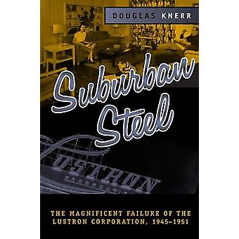 SUBURBAN STEEL MAGNIFICENT FAILURE OF THE LUSTRON CORP by KNERR & DOUGLAS
