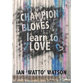 Champion Blokes Learn to Love by Watson & Ian Watto