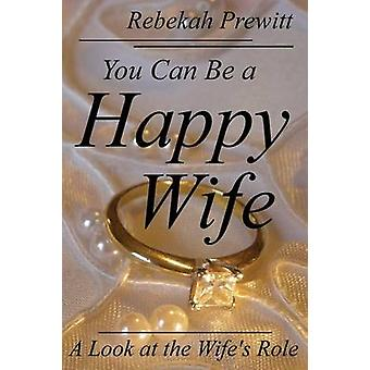 You Can Be a Happy Wife A Look at the Wifes Role by Prewitt & Rebekah