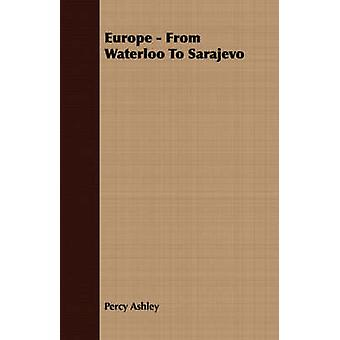 Europe  From Waterloo To Sarajevo by Ashley & Percy