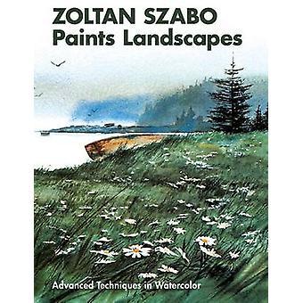 Zoltan Szabo Paints Landscapes Advanced Techniques in Watercolor by Szabo & Zoltan