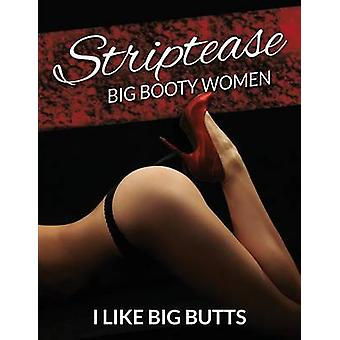 Striptease Beautiful Sexy Butts Volume 1 by Big Butts & I Like