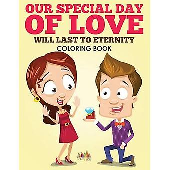 Our Special Day of Love Will Last To Eternity Coloring Book by Activity Attic Books
