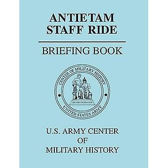 Antietam Staff Ride Briefing Book by Center of Military History