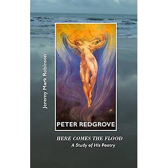 Peter Redgrove Here Comes the Flood A Study of His Poetry by Robinson & Jeremy Mark