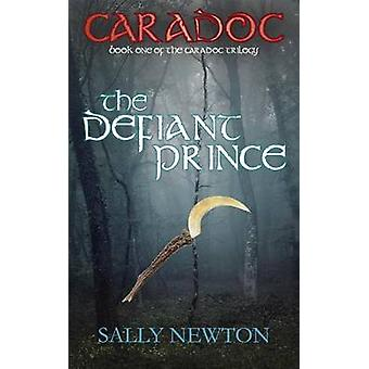 CARADOC The Defiant Prince book one of the Caradoc trilogy by Newton & Sally