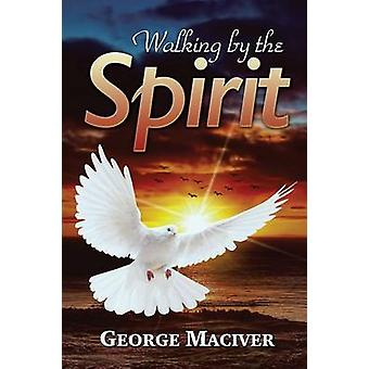 Walking by the Spirit by Maciver & George