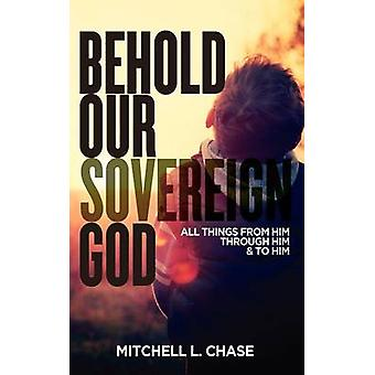 Behold Our Sovereign God by Chase & Mitchell L.