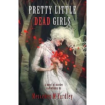 Pretty Little Dead Girls A Novel of Murder by Yardley & Mercedes M