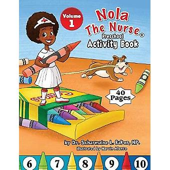 Nola The Nurse Preschool Activity Book Vol. 1 by Baker & Dr. Scharmaine L.