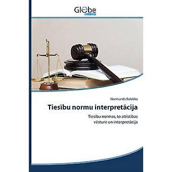 Tiesbu normu interpretcija by Balabka Normunds