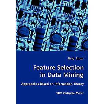 Feature Selection in Data Mining  Approaches Based on Information Theory by Zhou & Jing