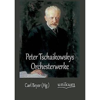 Peter Tschaikowskys Orchesterwerke by Beyer & Carl