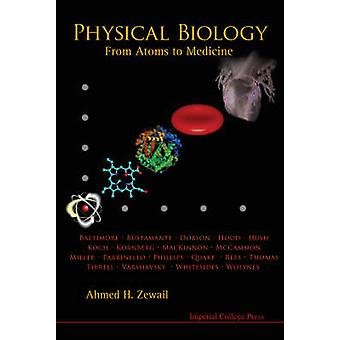 Physical Biology  From Atoms to Medicine by Zewail & Ahmed H
