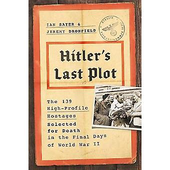 Hitler's Last Plot - The 139 VIP Hostages Selected for Death in the Fi