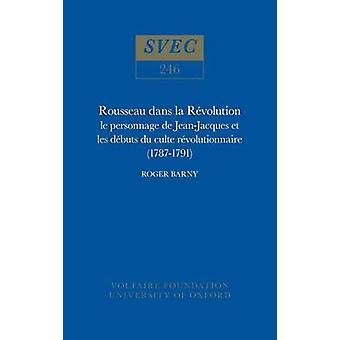 Rousseau dans la Revolution - Le Personnage de Jean-Jacques et les Deb