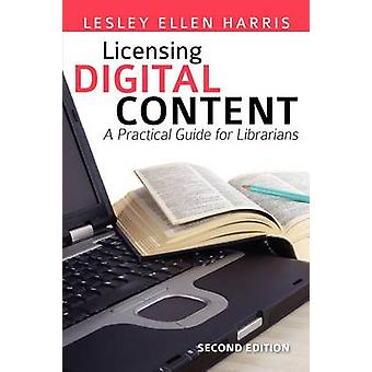Licensing Digital Content - A Practical Guide for Librarians - 9780838