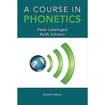 A Course in Phonetics (7a edizione rivista) di Peter Ladefoged - Keit