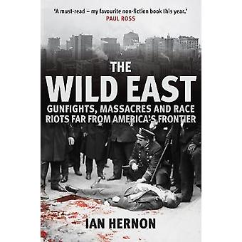 The Wild East - Gunfights - Massacres and Race Riots Far From America'