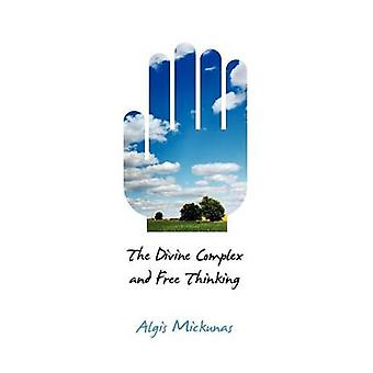 The Divine Complex and Free Thinking by Algis Mickunas - 978161289102