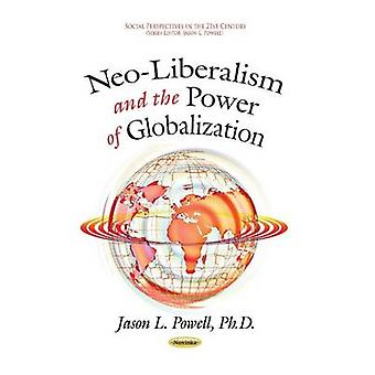 Neo-Liberalism & the Power of Globalization by Jason L. Powell - 9781