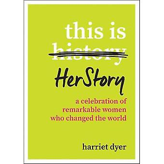 This Is HerStory - A Celebration of Remarkable Women Who Changed the W