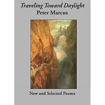 Traveling Towards Daylight - New and Selected Poems by Peter Marcus -