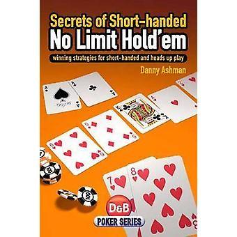 Secrets of Short-handed No Limit Hold'em - Winning Strategies for Shor