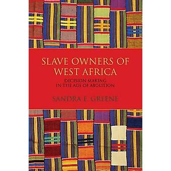 Slave Owners of West Africa - Decision Making in the Age of Abolition
