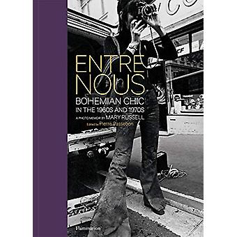 Entre Nous - Bohemian Chic in the 1960s and 1970s - A Photo Memoir by M