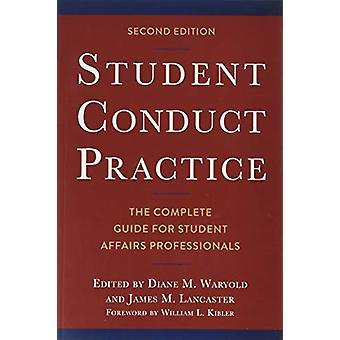 Student Conduct Practice - The Complete Guide for Student Affairs Prof