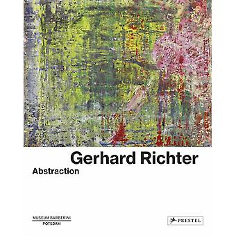 Gerhard Richter Abstraction by Edited by Ortrud Westheider & Edited by Michael Philipp