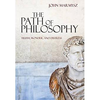 The Path of Philosophy - Truth - Wonder - and Distress by John Marmysz